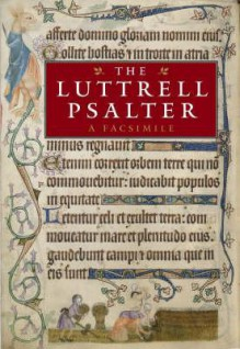 The Luttrell Psalter: A Facsimile - Michelle P. Brown
