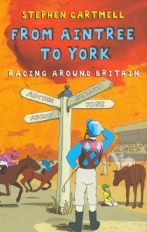 From Aintree to York: Racing Around Britain - Stephen Cartmell