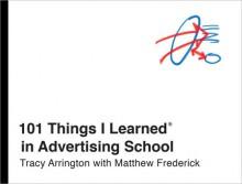 101 Things I Learned® in Advertising School - Matthew Frederick,Tracy Arrington