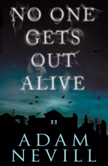 No One Gets Out Alive: A Novel - Adam Nevill