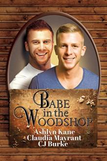 Babe in the Woodshop - Ashlyn Kane,Claudia Mayrant,CJ Burke