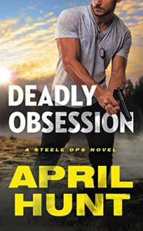Deadly Obsession (Steele Ops Book 1) - April Hunt