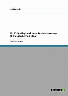 Mr. Knightley and Jane Austen's Concept of the Gentleman Ideal - Emel Deyneli