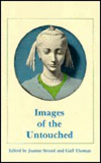 Images of the Untouched: Virginity in Psyche, Myth, and Community - Joanne Stroud, Joanne Stroud