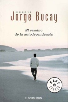 El Camino De La Autodependencia - Jorge Bucay