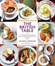 The British Table: A New Look at the Traditional Cooking of England, Scotland, and Wales - Colman Andrews, Christopher Hirsheimer