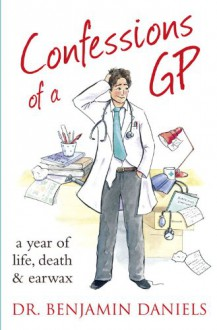 Confessions of a GP - Benjamin Daniels