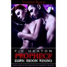 Prophecy: Dark Moon Rising - Felicity E. Heaton