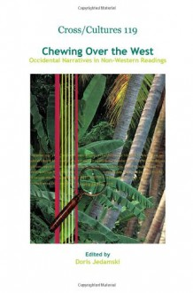 Chewing Over the West: Occidental Narratives in Non-Western Readings - Doris Jedamski