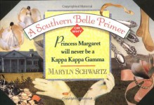 A Southern Belle Primer, Or Why Princess Margaret Will Never Be A Kappa Kappa Gamma - Maryln Schwartz