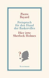 Freispruch für den Hund der Baskervilles. Hier irrte Sherlock Holmes - Lis Künzli,Pierre Bayard
