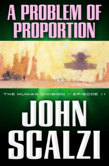 The Human Division #11: A Problem of Proportion - John Scalzi
