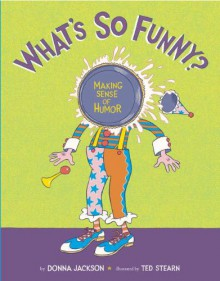 What's So Funny?: Making Sense of Humor - Donna M. Jackson
