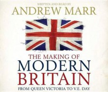 Making Of Modern Britian - Andrew Marr