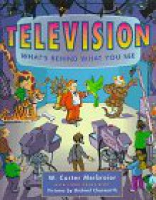 Television: What's Behind What You See - W. Carter Merbreier, Linda Capus Riley, Michael Chesworth