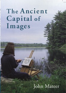 The Ancient Capital of Images - John Mateer