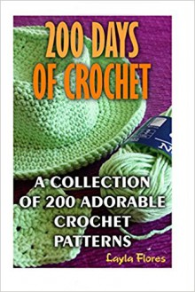 200 Days Of Crochet A Collection Of 200 Adorable Crochet Patterns - Layla Flores