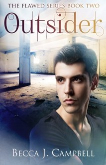 Outsider: The Flawed Series Book Two (Volume 2) - Becca J. Campbell, Jessie Sanders, Steven Novak