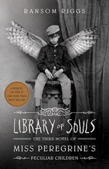 Library of Souls: The Third Novel of Miss Peregrine's Home for Peculiar Children (Miss Peregrines Peculiar Chld3) - Ransom Riggs