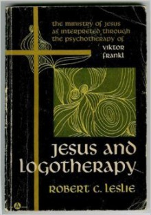 Jesus and Logotherapy - Robert C. Leslie