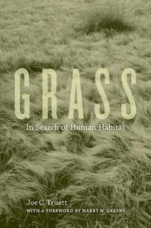 Grass: In Search of Human Habitat - Joe C. Truett, Harry W. Greene
