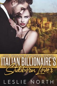 Italian Billionaire's Stubborn Lover (Romano Brothers, #1) - Leslie North