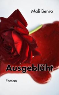 Ausgeblüht: Kriminalroman (Psycho-Krimi) (German Edition) - Mali Benro