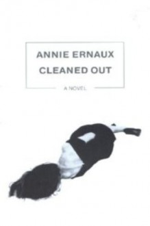 Cleaned Out - Annie Ernaux