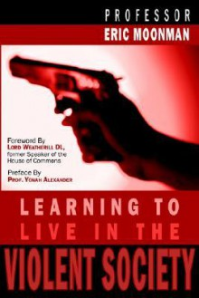 Learning to Live in the Violent Society - Eric Moonman