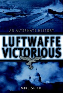 Luftwaffe Victorious - Mike Spick