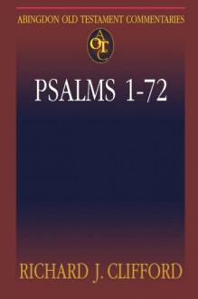 Abingdon Old Testament Commentaries: Psalms 1-72 - Richard J. Clifford