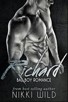 RICHARD (A BAD BOY ROMANCE) - Nikki Wild