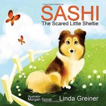 Sashi, the Scared Little Sheltie - Linda Greiner, Morgan Spicer