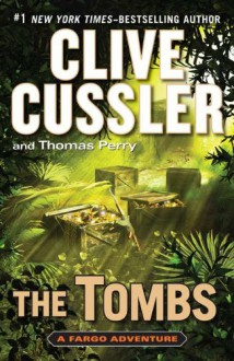The Tombs (A Fargo Adventure) - Clive Cussler, 'Thomas Perry'