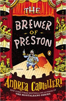 The Brewer of Preston: A Novel - Andrea Camilleri,Stephen Sartarelli