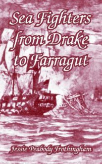 Sea fighters from Drake to Farragut - Jessie Peabody Frothingham