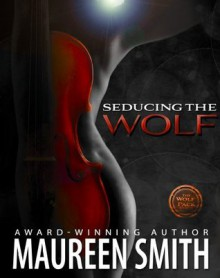 Seducing the Wolf (The Wolf Pack Series) - Maureen Smith