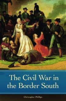 The Civil War in the Border South - Christophe Phillips