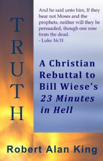 A Christian Rebuttal to Bill Wiese's 23 Minutes in Hell - Robert Alan King