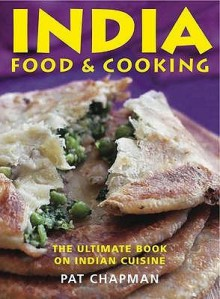 India: The Ultimate Book On Indian Cuisine Food And Cooking - Pat Chapman