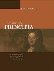 Reading The Principia: The Debate On Newton's Mathematical Methods For Natural Philosophy From 1687 To 1736 - Niccolò Guicciardini