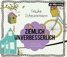 Ziemlich unverbesserlich: Eine Familienkomödie - Frauke Scheunemann, Marie Bierstedt