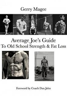 Average Joe's Guide To Old School Strength & Fat Loss: Train Like A Guy - Gerry Magee, Dan John