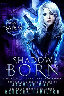 Shadow Born: a New Adult Urban Fantasy Novel (Shadows of Salem Book 1) - Jasmine Walt,Rebecca Hamilton