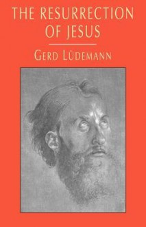 The Resurrection of Jesus - Gerd Lüdemann
