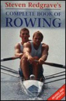 Steven Redgrave's Complete Book of Rowing - Steven Redgrave