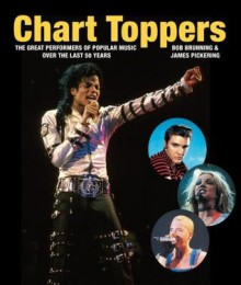 Chart Toppers: The Great Performers Of Popular Music Over The Last 50 Years - Bob Brunning, James Pickering