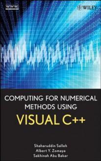 Computing for Numerical Methods Using Visual C++ - Shaharuddin Salleh, Sakhinah A Bakar