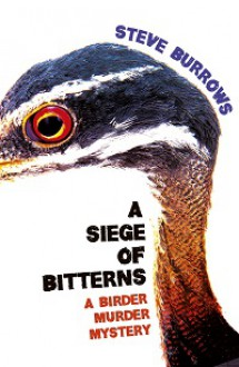 A SIEGE OF BITTERNS (BIRDER MURDER MYSTERIES) - Steve Burrows