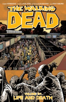 The Walking Dead Volume 24: Life and Death (Walking Dead (6 Stories)) - Stefano Gaudiano,Charlie Adlard,Robert Kirkman
